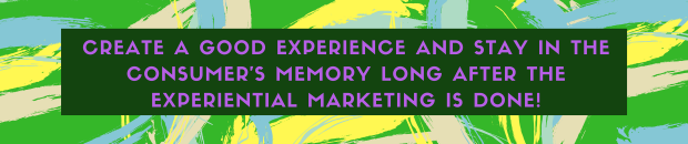 Create a good experience and end up in the consumer's memory long after the Rxperiential marketing event is over1
